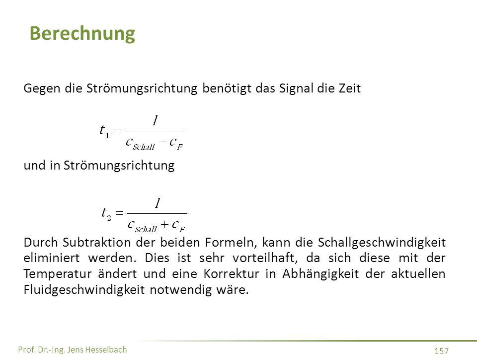 Prof. Dr.-Ing. Jens Hesselbach 157 Berechnung Gegen die Strömungsrichtung benötigt das Signal die Zeit und in Strömungsrichtung Durch Subtraktion der