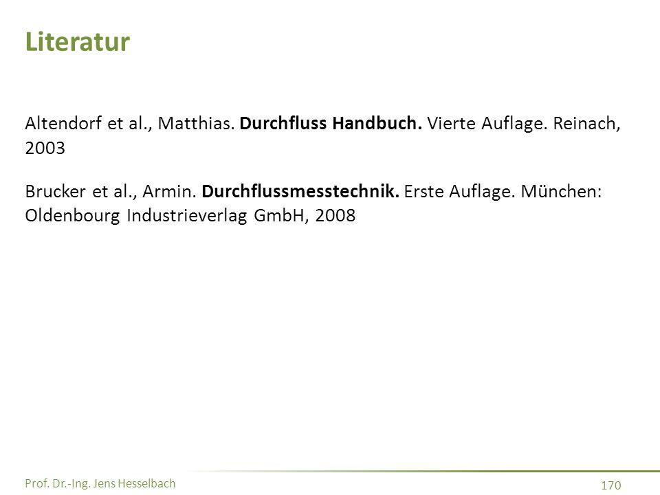 Prof. Dr.-Ing. Jens Hesselbach 170 Literatur Altendorf et al., Matthias. Durchfluss Handbuch. Vierte Auflage. Reinach, 2003 Brucker et al., Armin. Dur