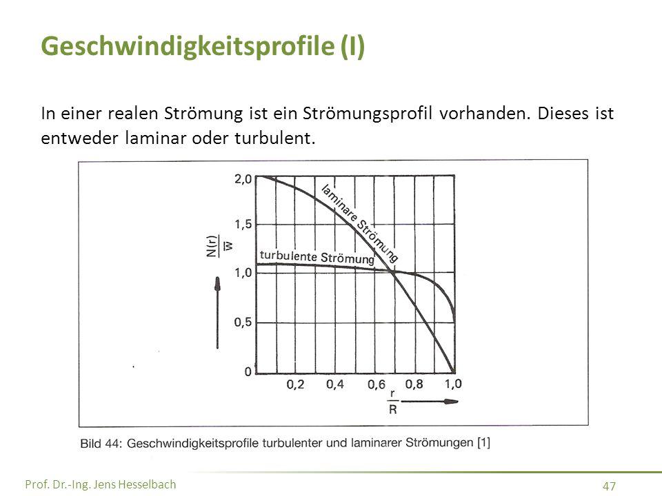 Prof. Dr.-Ing. Jens Hesselbach 47 Geschwindigkeitsprofile (I) In einer realen Strömung ist ein Strömungsprofil vorhanden. Dieses ist entweder laminar