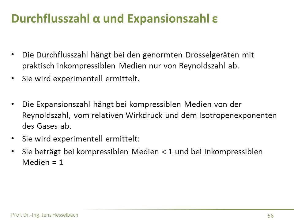 Prof. Dr.-Ing. Jens Hesselbach 56 Durchflusszahl α und Expansionszahl ε Die Durchflusszahl hängt bei den genormten Drosselgeräten mit praktisch inkomp