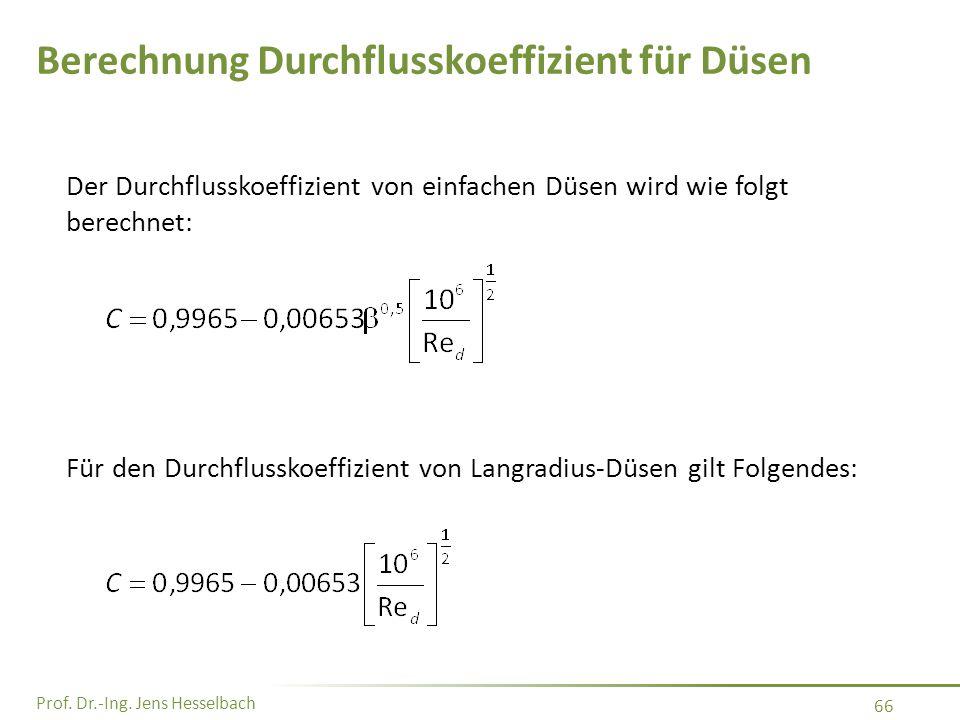 Prof. Dr.-Ing. Jens Hesselbach 66 Berechnung Durchflusskoeffizient für Düsen Der Durchflusskoeffizient von einfachen Düsen wird wie folgt berechnet: F