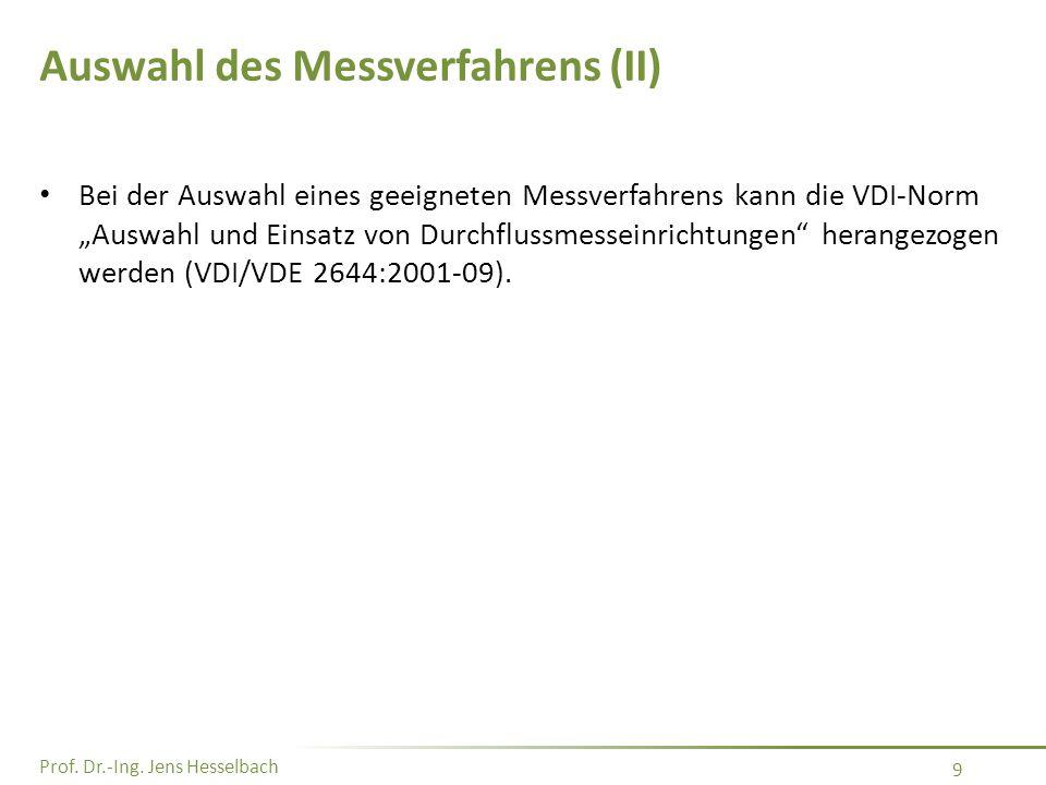 """Prof. Dr.-Ing. Jens Hesselbach 9 Auswahl des Messverfahrens (II) Bei der Auswahl eines geeigneten Messverfahrens kann die VDI-Norm """"Auswahl und Einsat"""
