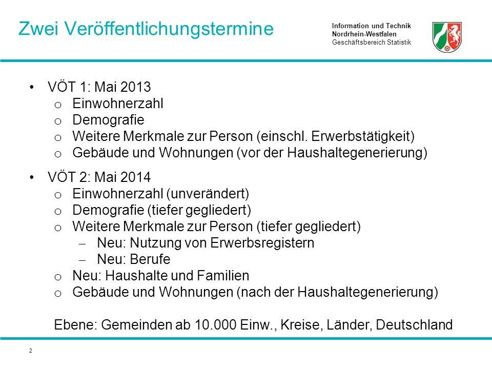 Information und Technik Nordrhein-Westfalen Geschäftsbereich Statistik 2 VÖT 1: Mai 2013 o Einwohnerzahl o Demografie o Weitere Merkmale zur Person (einschl.