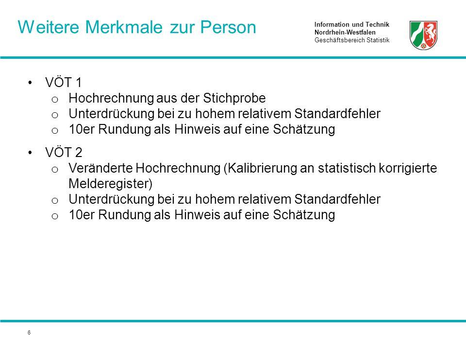 Information und Technik Nordrhein-Westfalen Geschäftsbereich Statistik 6 VÖT 1 o Hochrechnung aus der Stichprobe o Unterdrückung bei zu hohem relative