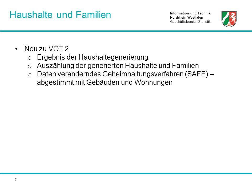 Information und Technik Nordrhein-Westfalen Geschäftsbereich Statistik 7 Neu zu VÖT 2 o Ergebnis der Haushaltegenerierung o Auszählung der generierten