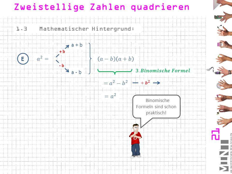 1.3Mathematischer Hintergrund: E a - b - b + b a + b Binomische Formeln sind schon praktisch! Zweistellige Zahlen quadrieren