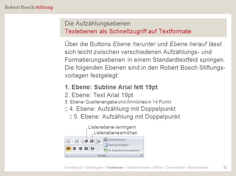 Die Aufzählungsebenen Textebenen als Schnellzugriff auf Textformate Über die Buttons Ebene herunter und Ebene herauf lässt sich leicht zwischen versch