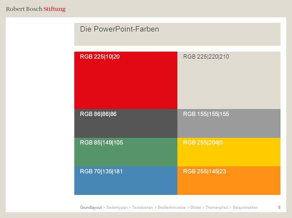 Die PowerPoint-Farben 8 RGB 70|135|181RGB 255|145|23 RGB 85|149|105RGB 255|204|0 RGB 225|10|20RGB 225|220|210 RGB 86|86|86RGB 155|155|155 Grundlayout