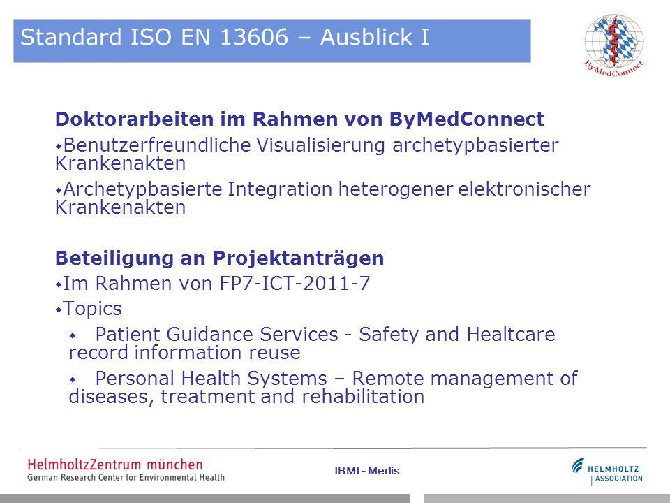 IBMI - Medis Standard ISO EN 13606 – Ausblick I Doktorarbeiten im Rahmen von ByMedConnect  Benutzerfreundliche Visualisierung archetypbasierter Krank