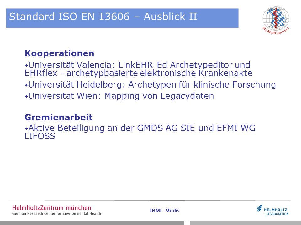 IBMI - Medis Standard ISO EN 13606 – Ausblick II Kooperationen  Universität Valencia: LinkEHR-Ed Archetypeditor und EHRflex - archetypbasierte elektr