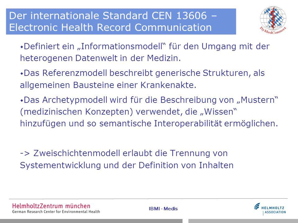 """IBMI - Medis Der internationale Standard CEN 13606 – Electronic Health Record Communication  Definiert ein """"Informationsmodell"""" für den Umgang mit de"""
