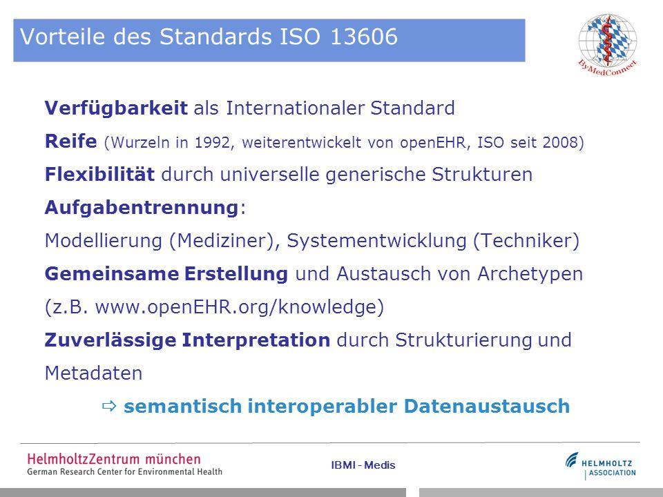 IBMI - Medis Vorteile des Standards ISO 13606 Verfügbarkeit als Internationaler Standard Reife (Wurzeln in 1992, weiterentwickelt von openEHR, ISO sei
