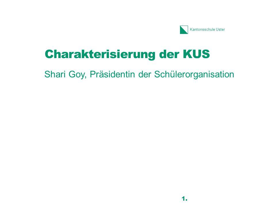 Kantonsschule Uster Charakterisierung der KUS Shari Goy, Präsidentin der Schülerorganisation 26 1.