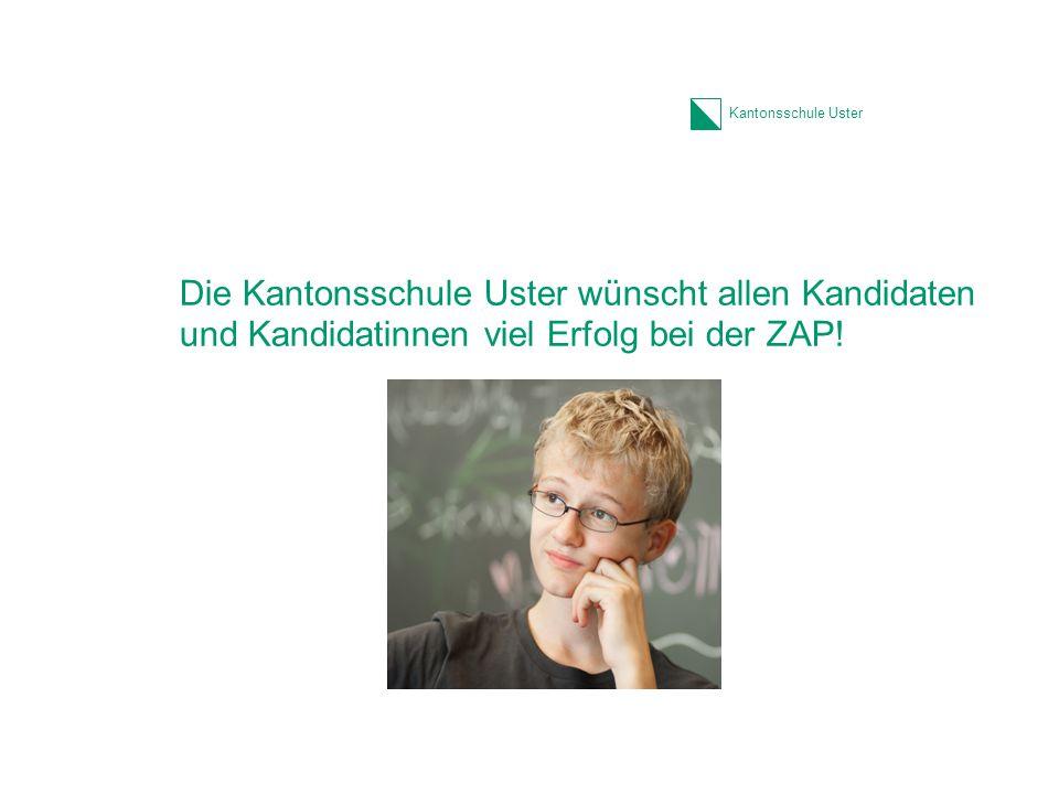 Kantonsschule Uster Die Kantonsschule Uster wünscht allen Kandidaten und Kandidatinnen viel Erfolg bei der ZAP!