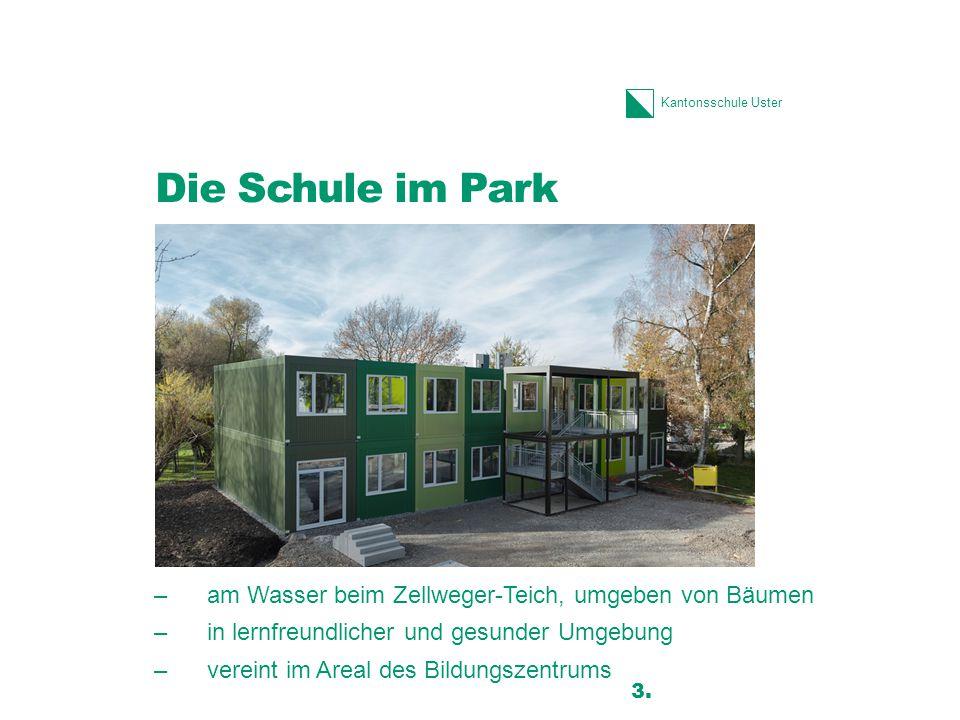 Kantonsschule Uster Die Schule im Park –am Wasser beim Zellweger-Teich, umgeben von Bäumen –in lernfreundlicher und gesunder Umgebung –vereint im Areal des Bildungszentrums 3.