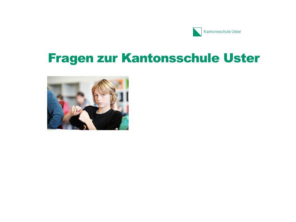 Kantonsschule Uster Fragen zur Kantonsschule Uster