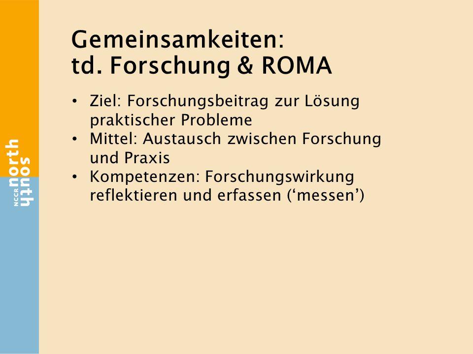 Gemeinsamkeiten: td. Forschung & ROMA Ziel: Forschungsbeitrag zur Lösung praktischer Probleme Mittel: Austausch zwischen Forschung und Praxis Kompeten