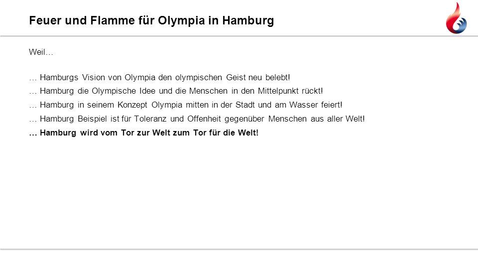 Weil… … Hamburgs Vision von Olympia den olympischen Geist neu belebt! … Hamburg die Olympische Idee und die Menschen in den Mittelpunkt rückt! … Hambu