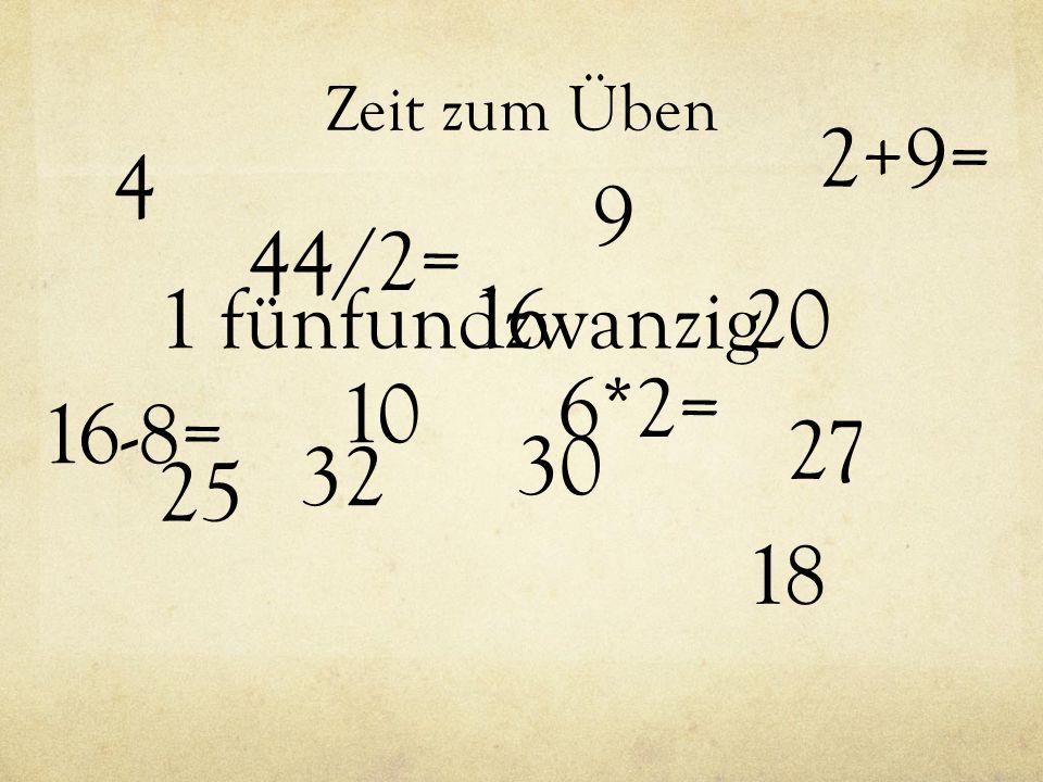 Zeit zum Üben 1 30 32 1620 25 4 27 9 10 18 2+9= 44/2= 16-8= 6*2= fünfundzwanzig