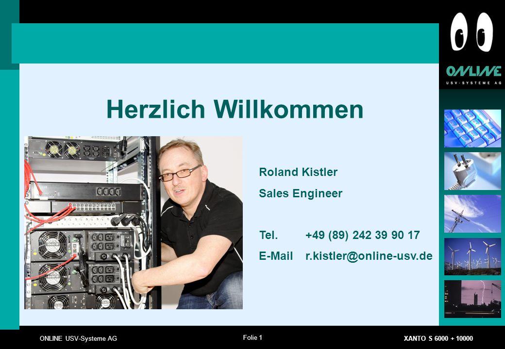Folie 1 ONLINE USV-Systeme AG XANTO S 6000 + 10000 Herzlich Willkommen Roland Kistler Sales Engineer Tel. +49 (89) 242 39 90 17 E-Mail r.kistler@onlin
