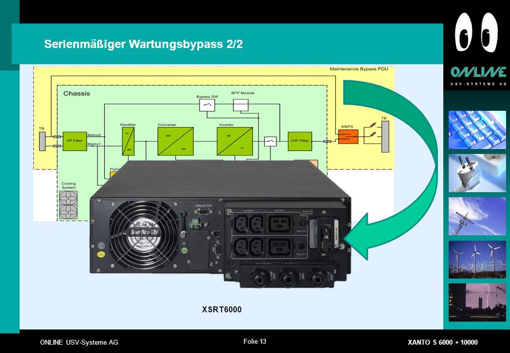 Folie 13 ONLINE USV-Systeme AG XANTO S 6000 + 10000 Serienmäßiger Wartungsbypass 2/2 XSRT6000