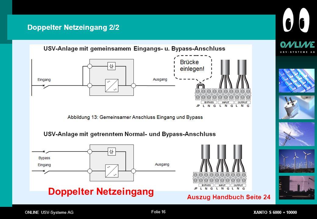 Folie 16 ONLINE USV-Systeme AG XANTO S 6000 + 10000 Doppelter Netzeingang 2/2 Doppelter Netzeingang Auszug Handbuch Seite 24