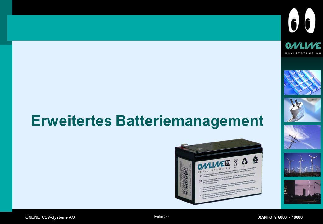 Folie 20 ONLINE USV-Systeme AG XANTO S 6000 + 10000 Erweitertes Batteriemanagement