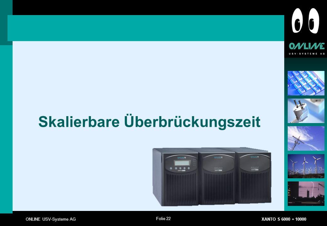 Folie 22 ONLINE USV-Systeme AG XANTO S 6000 + 10000 Skalierbare Überbrückungszeit