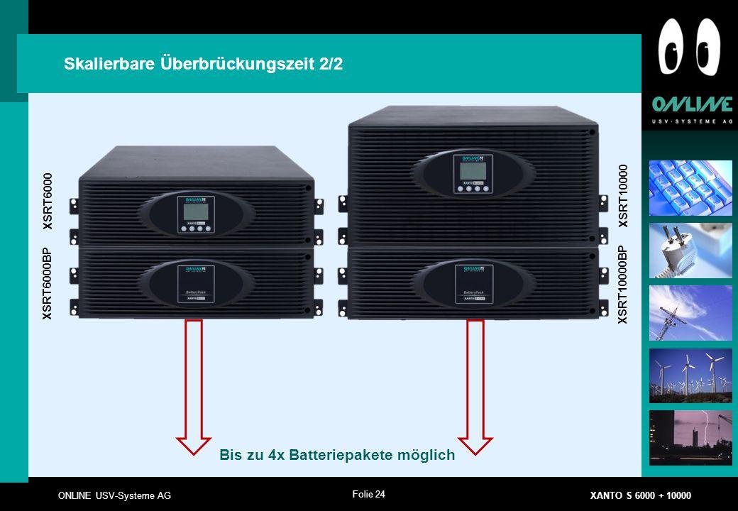 Folie 24 ONLINE USV-Systeme AG XANTO S 6000 + 10000 Skalierbare Überbrückungszeit 2/2 XSRT6000 XSRT6000BP XSRT10000 XSRT10000BP Bis zu 4x Batteriepakete möglich