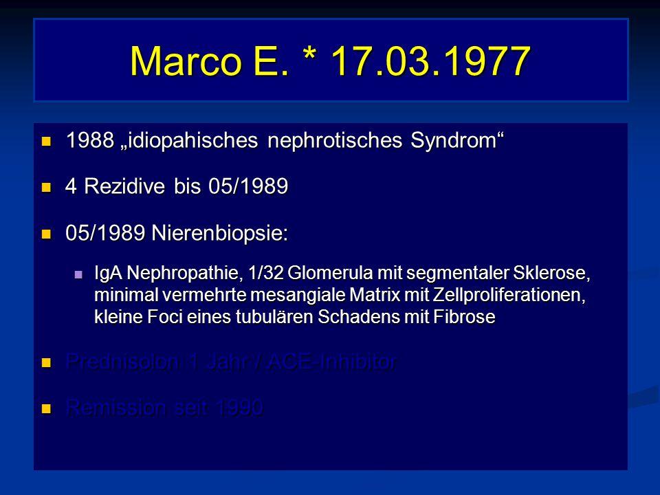 "Marco E. * 17.03.1977 1988 ""idiopahisches nephrotisches Syndrom"" 1988 ""idiopahisches nephrotisches Syndrom"" 4 Rezidive bis 05/1989 4 Rezidive bis 05/1"