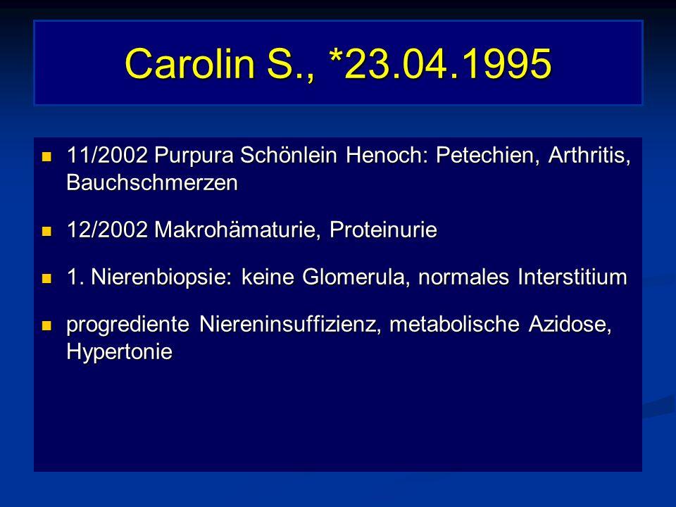 Carolin S., *23.04.1995 11/2002 Purpura Schönlein Henoch: Petechien, Arthritis, Bauchschmerzen 11/2002 Purpura Schönlein Henoch: Petechien, Arthritis,