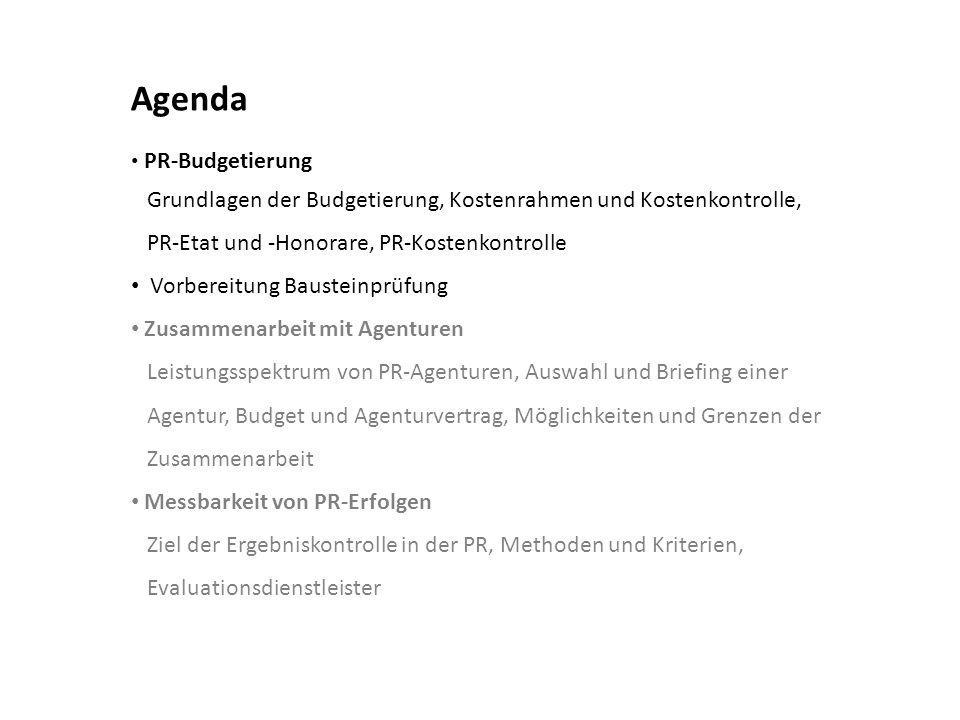 Agenda PR-Budgetierung Grundlagen der Budgetierung, Kostenrahmen und Kostenkontrolle, PR-Etat und -Honorare, PR-Kostenkontrolle Vorbereitung Bausteinp