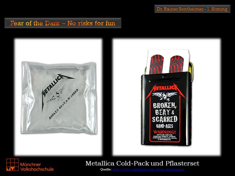 Dr. Rainer Sontheimer - 1. Sitzung Metallica Cold-Pack und Pflasterset Quelle: http://www.metallica.com/store_landing.asphttp://www.metallica.com/stor