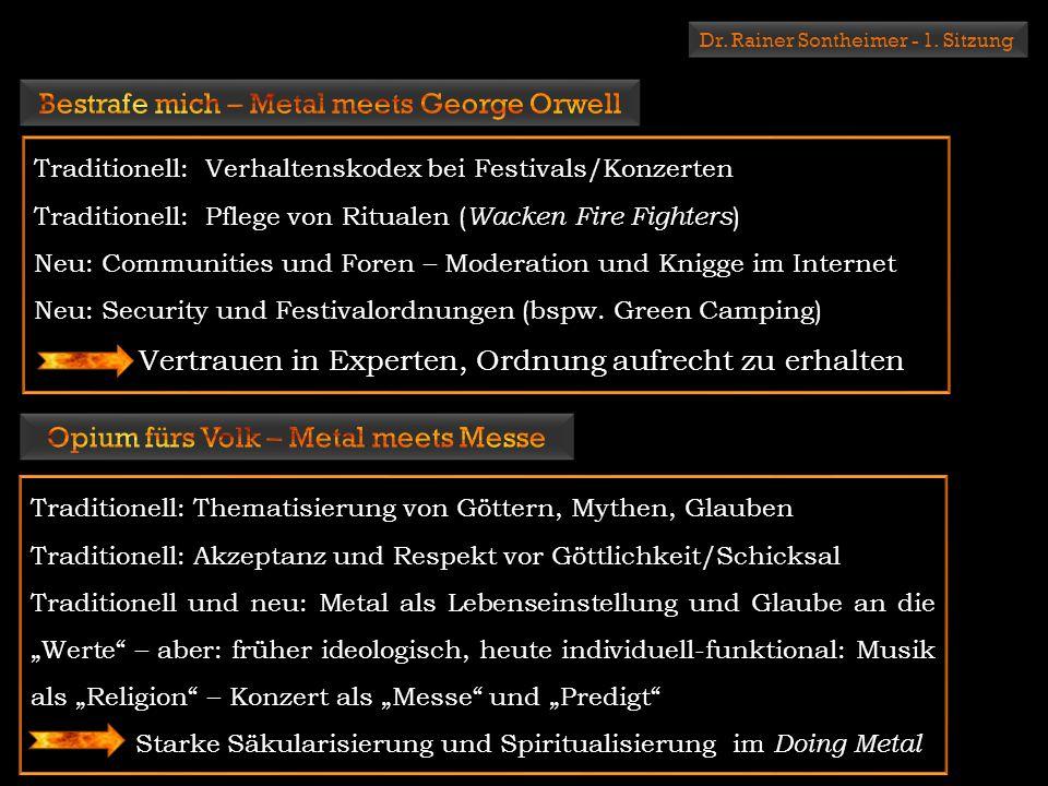 Dr. Rainer Sontheimer - 1. Sitzung Traditionell: Verhaltenskodex bei Festivals/Konzerten Traditionell: Pflege von Ritualen ( Wacken Fire Fighters ) Ne