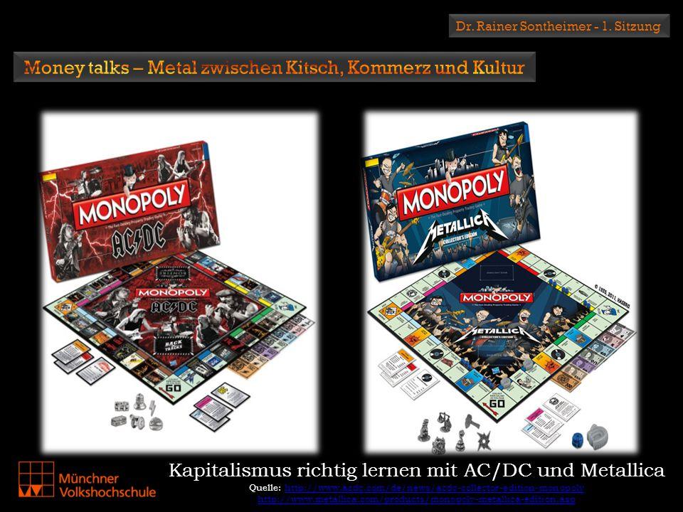 Dr. Rainer Sontheimer - 1. Sitzung Kapitalismus richtig lernen mit AC/DC und Metallica Quelle: http://www.acdc.com/de/news/acdc-collector-edition-mono