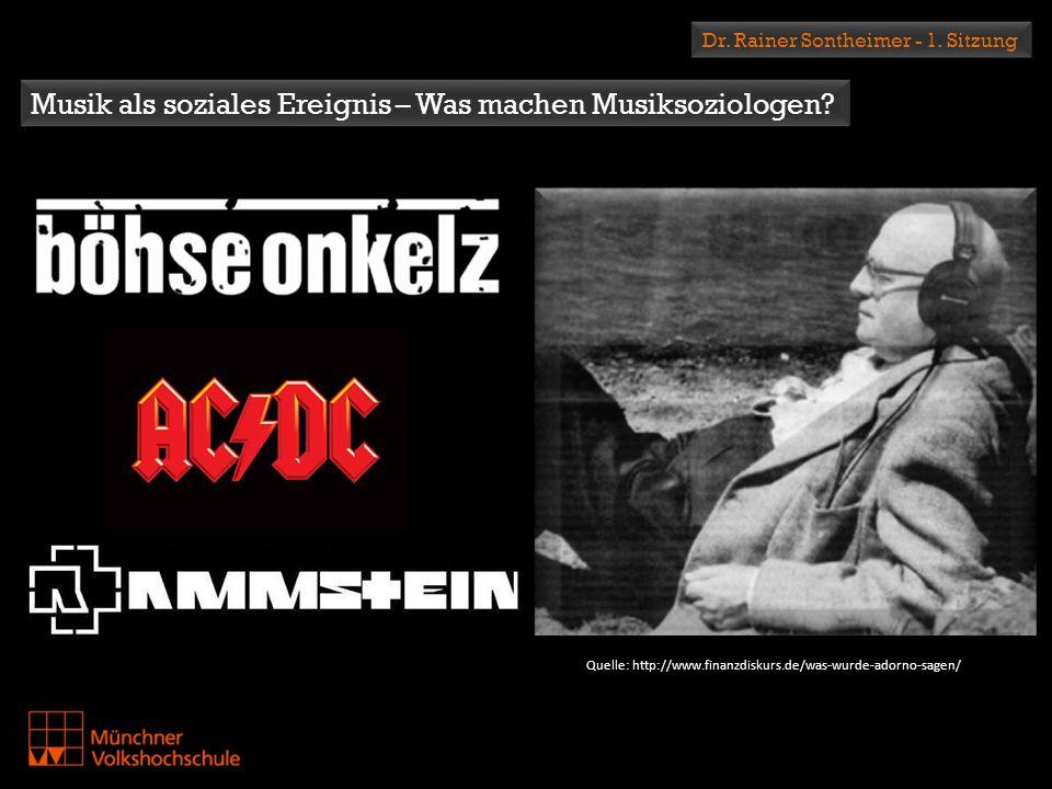 Musik als soziales Ereignis – Was machen Musiksoziologen? Dr. Rainer Sontheimer - 1. Sitzung Quelle: http://www.finanzdiskurs.de/was-wurde-adorno-sage