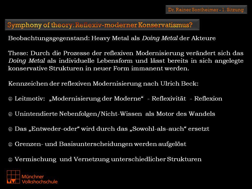 Dr. Rainer Sontheimer - 1. Sitzung Beobachtungsgegenstand: Heavy Metal als Doing Metal der Akteure These: Durch die Prozesse der reflexiven Modernisie