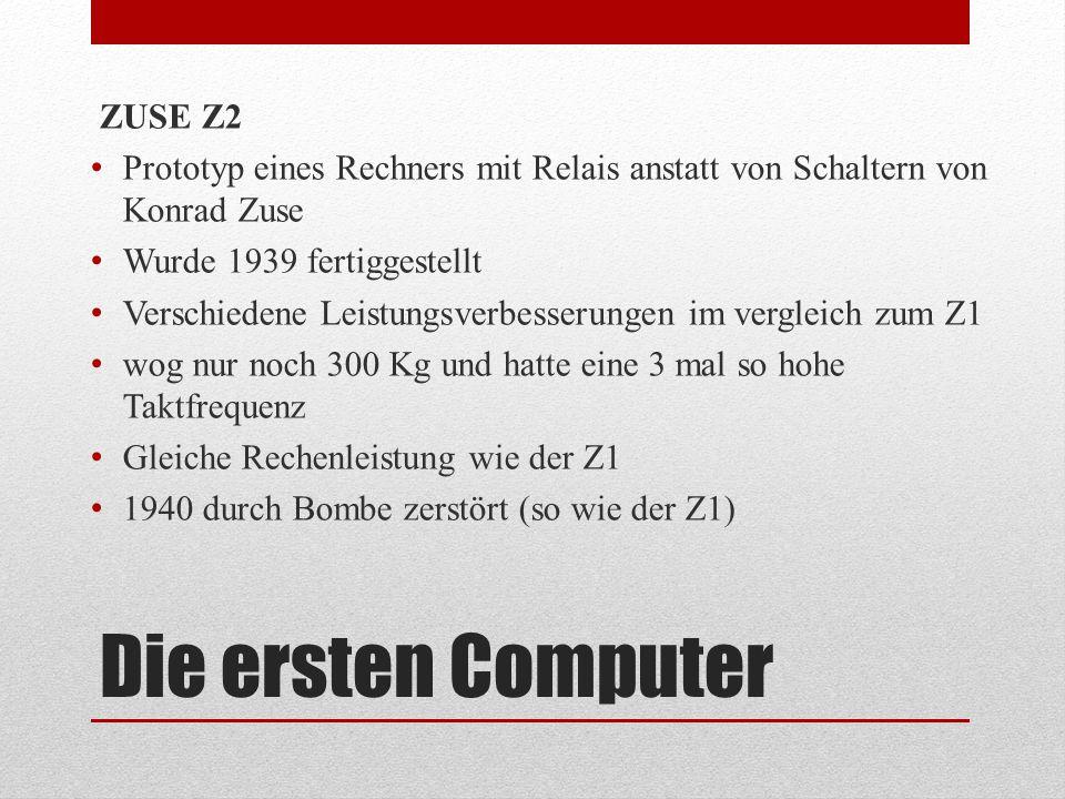 Die ersten Computer ZUSE Z2 Prototyp eines Rechners mit Relais anstatt von Schaltern von Konrad Zuse Wurde 1939 fertiggestellt Verschiedene Leistungsv