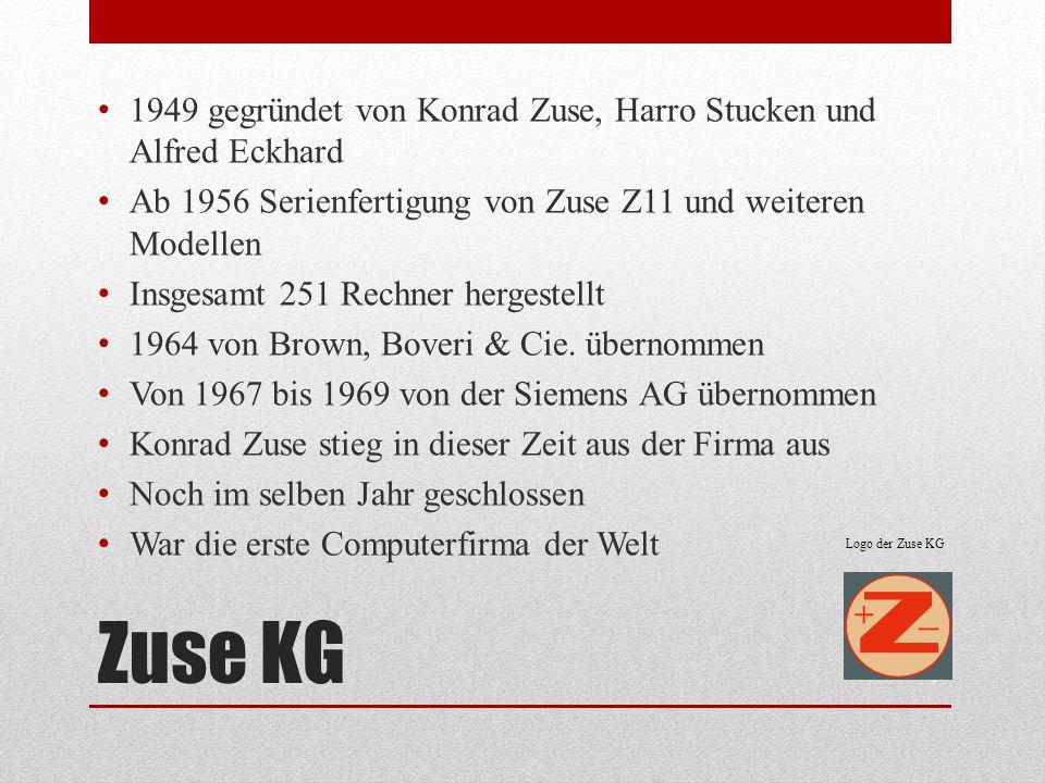 Zuse KG 1949 gegründet von Konrad Zuse, Harro Stucken und Alfred Eckhard Ab 1956 Serienfertigung von Zuse Z11 und weiteren Modellen Insgesamt 251 Rech