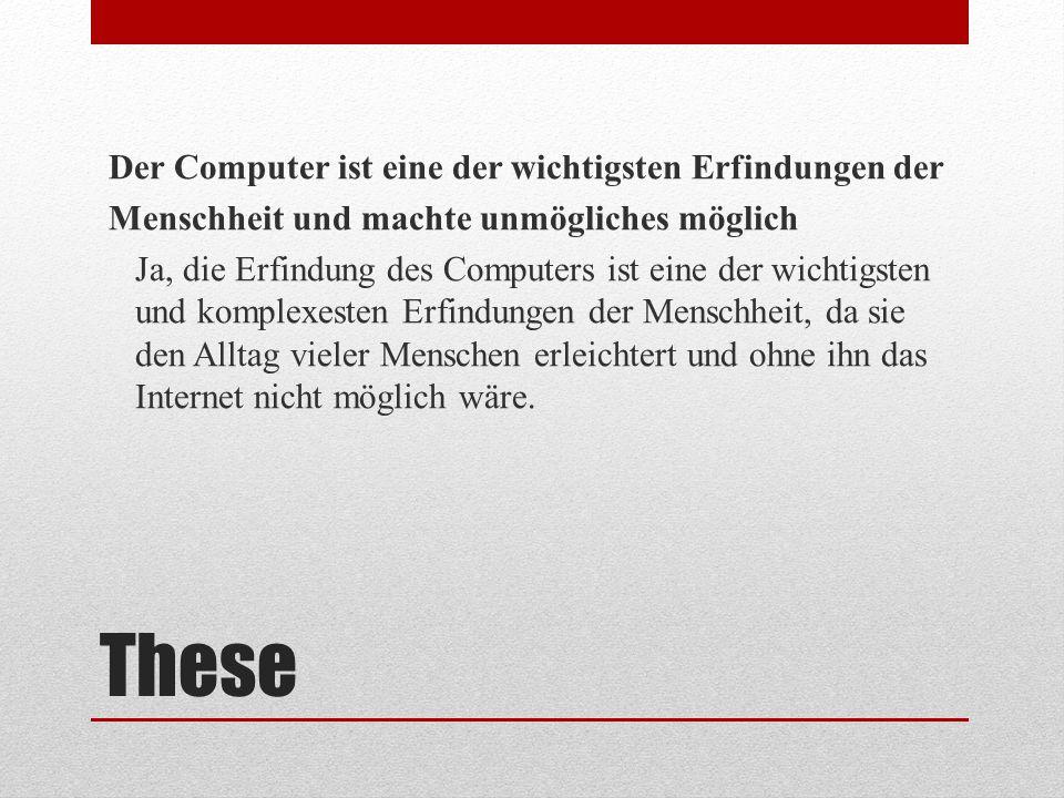 These Der Computer ist eine der wichtigsten Erfindungen der Menschheit und machte unmögliches möglich Ja, die Erfindung des Computers ist eine der wic