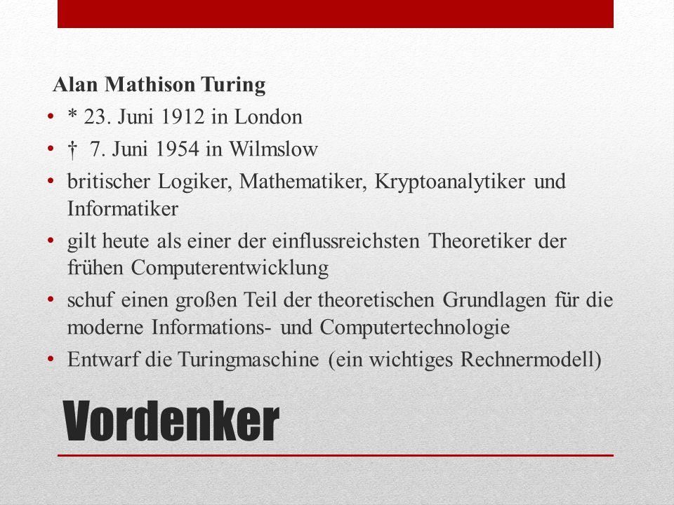 Vordenker Alan Mathison Turing * 23. Juni 1912 in London † 7. Juni 1954 in Wilmslow britischer Logiker, Mathematiker, Kryptoanalytiker und Informatike