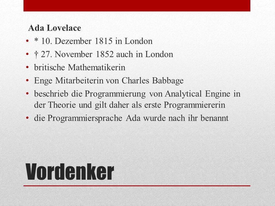 Vordenker Ada Lovelace * 10. Dezember 1815 in London † 27. November 1852 auch in London britische Mathematikerin Enge Mitarbeiterin von Charles Babbag