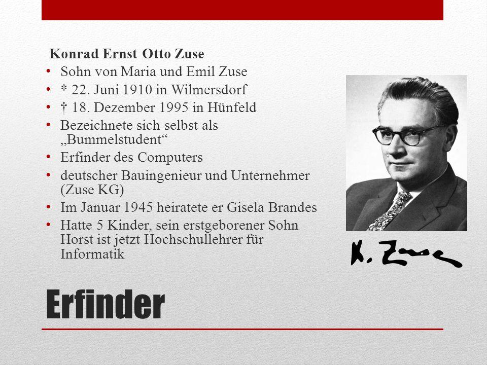 Erfinder Konrad Ernst Otto Zuse Sohn von Maria und Emil Zuse * 22. Juni 1910 in Wilmersdorf † 18. Dezember 1995 in Hünfeld Bezeichnete sich selbst als