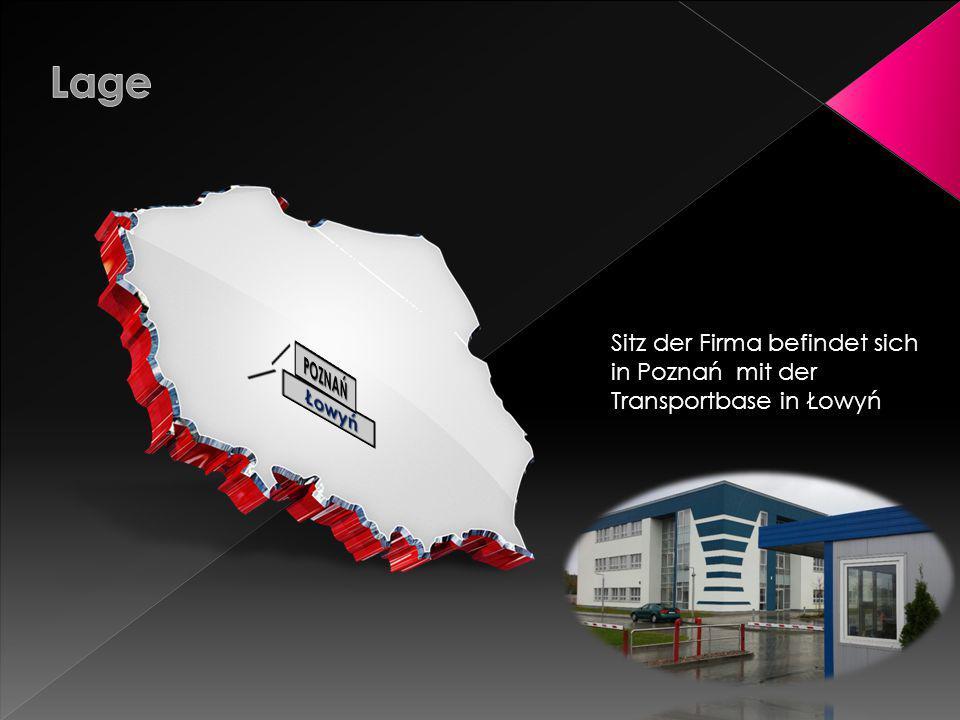 Sitz der Firma befindet sich in Poznań mit der Transportbase in Łowyń