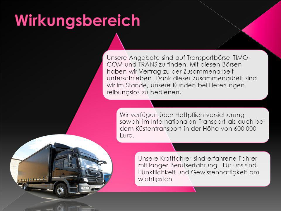 Unsere Angebote sind auf Transportbörse TIMO- COM und TRANS zu finden.