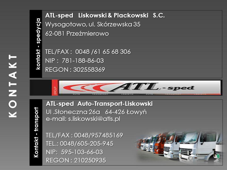 Kontakt - transport kontakt - spedycja ATL-sped Auto-Transport-Liskowski Ul.Słoneczna 26a 64-426 Łowyń e-mail: s.liskowski@atls.pl TEL/FAX : 0048/957485169 TEL.: 0048/605-205-945 NIP: 595-103-66-03 REGON : 210250935 ATL-sped Liskowski & Plackowski S.C.