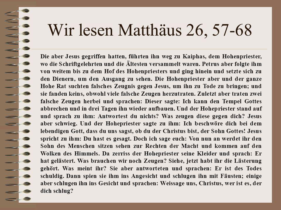 """Wir lesen Matthäus 26, 65: """"Da zerriss der Hohepriester seine Kleider und sprach: Er hat gelästert."""