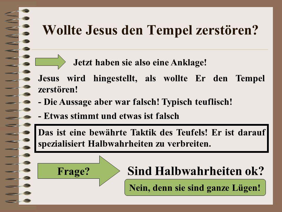 Nein, denn sie sind ganze Lügen.Wollte Jesus den Tempel zerstören.
