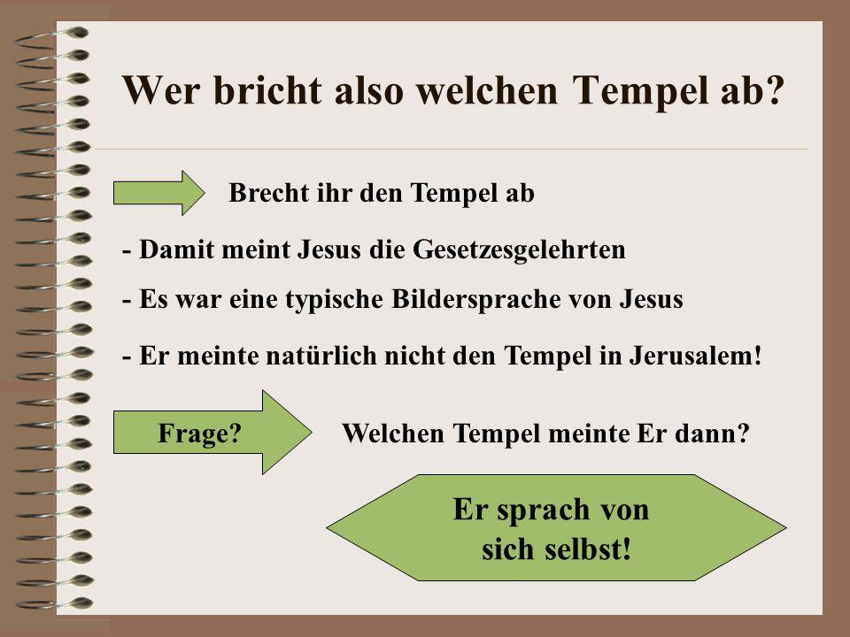 Wer bricht also welchen Tempel ab.
