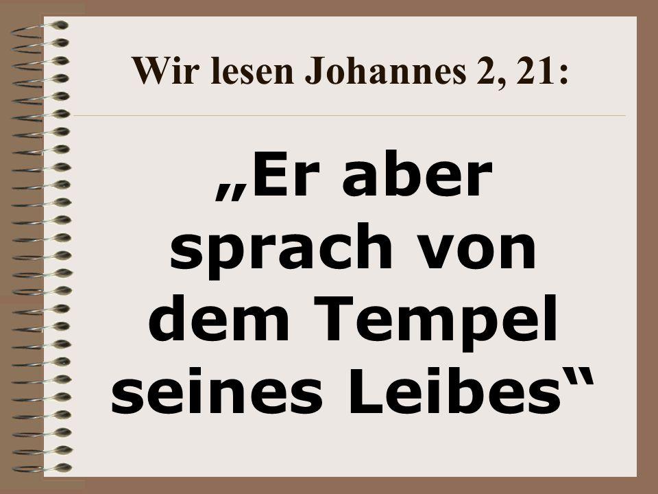 """Wir lesen Johannes 2, 21: """"Er aber sprach von dem Tempel seines Leibes"""